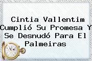 <b>Cintia Vallentim</b> Cumplió Su Promesa Y Se Desnudó Para El Palmeiras