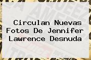 Circulan Nuevas Fotos De <b>Jennifer Lawrence</b> Desnuda