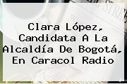 Clara López, Candidata A La Alcaldía De Bogotá, En <b>Caracol Radio</b>