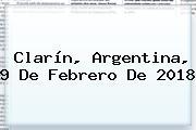 Clarín, Argentina, <b>9 De Febrero</b> De 2018