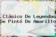 <b>Clásico De Leyendas</b> Se Pintó De Amarillo