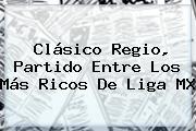 <b>Clásico Regio</b>, Partido Entre Los Más Ricos De Liga MX