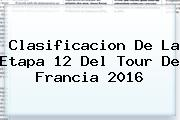 <b>Clasificacion</b> De La Etapa 12 Del <b>Tour De Francia 2016</b>