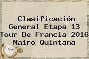 Clasificación General Etapa 13 <b>Tour De Francia 2016</b> Nairo Quintana