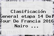 Clasificación General <b>etapa 14</b> Del <b>Tour De Francia 2016</b> Nairo ...