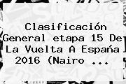Clasificación General <b>etapa 15</b> De La <b>Vuelta</b> A <b>España 2016</b> (Nairo ...