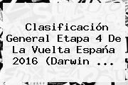 Clasificación General Etapa 4 De La <b>Vuelta España 2016</b> (Darwin ...