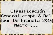 Clasificación General <b>etapa 8</b> Del <b>Tour De Francia 2016</b> Nairo ...