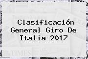 Clasificación General <b>Giro De Italia 2017</b>