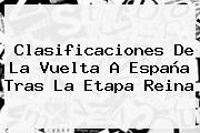 Clasificaciones De La <b>Vuelta A España</b> Tras La Etapa Reina