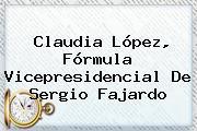 <b>Claudia López</b>, Fórmula Vicepresidencial De Sergio Fajardo