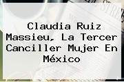<b>Claudia Ruiz Massieu</b>, La Tercer Canciller Mujer En México