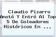 Claudio Pizarro Anotó Y Entró Al Top 5 De Goleadores Históricos En <b>...</b>