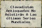 Clavadistas Antioqueños No Asistirán A Las <b>últimas</b> Series Mundiales