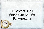 Claves Del <b>Venezuela Vs Paraguay</b>
