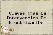 Claves Tras La Intervencion De <b>Electricaribe</b>