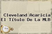 Cleveland Acaricia El Título De La <b>MLB</b>