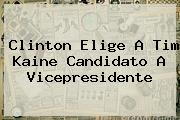 Clinton Elige A <b>Tim Kaine</b> Candidato A Vicepresidente