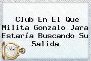 Club En El Que Milita <b>Gonzalo Jara</b> Estaría Buscando Su Salida