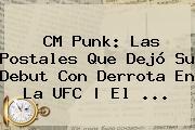 <b>CM Punk</b>: Las Postales Que Dejó Su Debut Con Derrota En La UFC | El ...