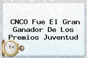 CNCO Fue El Gran Ganador De Los <b>Premios Juventud</b>