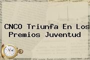 CNCO Triunfa En Los <b>Premios Juventud</b>