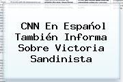 <b>CNN En Español</b> También Informa Sobre Victoria Sandinista
