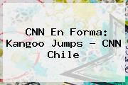 <b>CNN</b> En Forma: Kangoo Jumps - <b>CNN</b> Chile