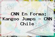 <b>CNN</b> En Forma: Kangoo Jumps - <b>CNN</b> Chile