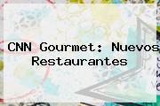 <b>CNN</b> Gourmet: Nuevos Restaurantes