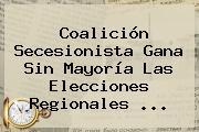 Coalición Secesionista Gana Sin Mayoría Las Elecciones Regionales <b>...</b>