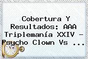 Cobertura Y Resultados: AAA <b>Triplemanía</b> XXIV ? Psycho Clown Vs ...
