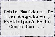 Cobie Smulders, De ?Los Vengadores?, Participará En La Comic Con ...