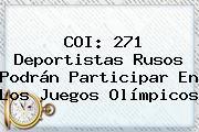 COI: 271 Deportistas Rusos Podrán Participar En Los <b>Juegos Olímpicos</b>