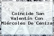 Coincide San Valentín Con <b>Miércoles De Ceniza</b>