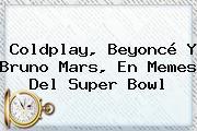 Coldplay, Beyoncé Y Bruno Mars, En Memes Del <b>Super Bowl</b>