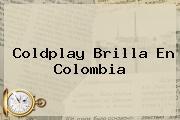 <b>Coldplay</b> Brilla En Colombia