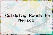 <b>Coldplay</b> Rueda En México