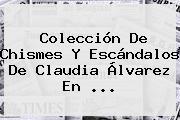 Colección De Chismes Y Escándalos De Claudia Álvarez En <b>...</b>