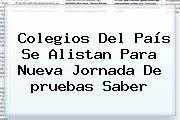 Colegios Del País Se Alistan Para Nueva Jornada De <b>pruebas Saber</b>