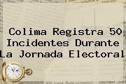 <b>Colima</b> Registra 50 Incidentes Durante La Jornada Electoral