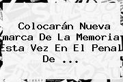 Colocarán Nueva <b>marca</b> De La Memoria Esta Vez En El Penal De <b>...</b>