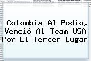 <b>Colombia</b> Al Podio, Venció Al Team <b>USA</b> Por El Tercer Lugar