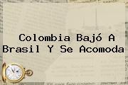 Colombia Bajó A Brasil Y Se Acomoda
