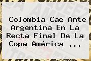 Colombia Cae Ante Argentina En La Recta Final De La <b>Copa América</b> ...