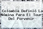 Colombia Definió La Nómina Para El Tour Del <b>Porvenir</b>