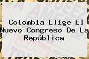 Colombia Elige El Nuevo <b>Congreso De La República</b>