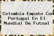 <b>Colombia</b> Empato Con Portugal En El Mundial De <b>Futsal</b>