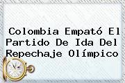 <b>Colombia</b> Empató El Partido De Ida Del Repechaje Olímpico
