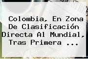 Colombia, En Zona De Clasificación Directa Al Mundial, Tras Primera ...